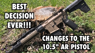 """BEST DECISION I'VE EVER MADE!!! - Changes To The 10.5"""" AR Pistol!!"""