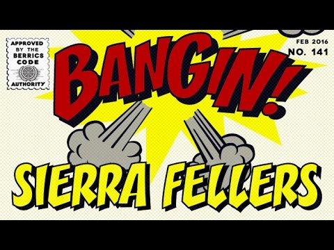 Sierra Fellers - Bangin!