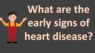 What are the early signs of heart disease ?  | BEST Health FAQS