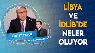 Libya ve İdlib'de Neler Oluyor? Tüm Detayları Emekli Tümgeneral Ahmet Yavuz Yorumluyor...