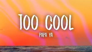 Papa Ya – Too Cool (Lyrics) - YouTube