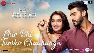 Get ready to fall a little more in love with PhirBhiTumkoChaahunga from HalfGirlfriend