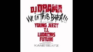 "DJ DRAMA ""We In This B*tch"" ft. Young Jeezy, T.I., Ludacris, and Future"