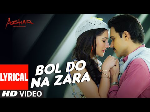 bol do na zara lyrical video song azhar emraan hashmi nargis