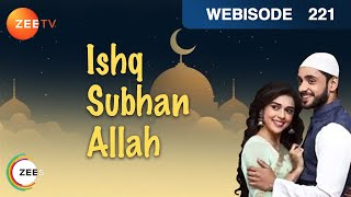 Ishq Subhan Allah | Hindi TV Serial | Ep - 221 | Webisode | Adnan Khan, Eisha Singh | ZeeTV