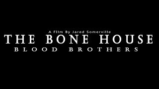 The Bone House: Blood Brothers - Short Film