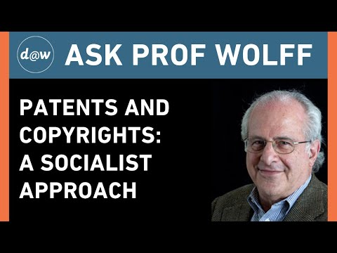 AskProfWolff: Patents and Copyrights: A Socialist Approach