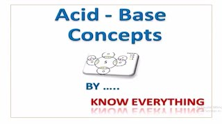 acid base concepts-Arrhenius , Bronsted- Lowry and Lewis concept