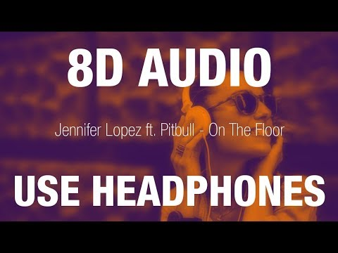 Jennifer Lopez ft. Pitbull - On The Floor   8D AUDIO