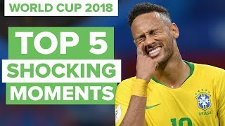 TOP 5 SHOCKING MOMENTS IN WORLD CUP 2018