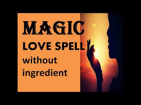 MAGICAL  LOVE SPELLS WITHOUT INGREDIENTS----SEE THE MAGIC