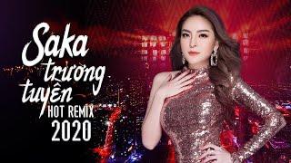 Saka Trương Tuyền Remix 2020 - Thích Thì Đến, Hết Duyên - LK Remix Saka Trương Tuyền Hay Nhất 2020