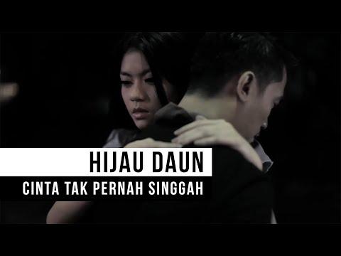 HIJAU DAUN - Cinta Tak Pernah Singgah (Official Music Video)