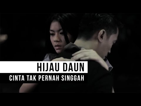HIJAU DAUN - Cinta Tak Pernah Singgah (Official Music Video) Mp3