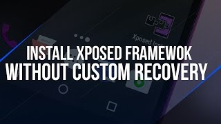 How To Install Xposed Framework Without Custom Recovery On Android Lollipop/Marshmallow