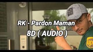 RK   Pardon Maman (8D Audio)