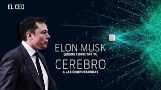 Elon Musk quiere conectar tu cerebro a las computadoras