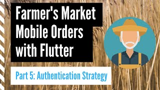 Farmer's Market Mobile Orders with Flutter, Part 5: Authentication Strategy