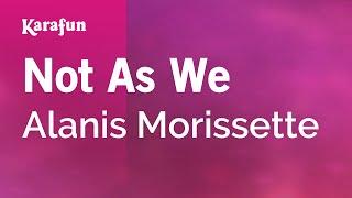Karaoke Not As We - Alanis Morissette *
