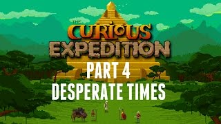The Curious Expedition - Part 4 - Desperate Times