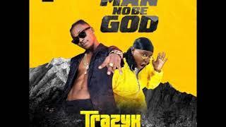 Trazyx Ft  Teni – Man No Be God