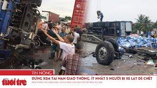 Đứng xem tai nạn giao thông, ít nhất 5 người bị xe tải lật đè chết