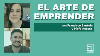 El arte de emprender: Francisco Santolo con Mafe Acosta