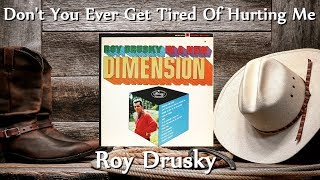Roy Drusky - Don't You Ever Get Tired Of Hurting Me