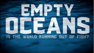EMPTY OCEANS: Is The World Running Out Of Fish?