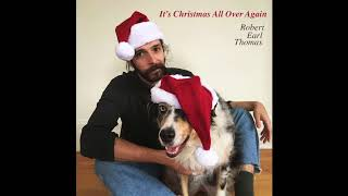 Robert Earl Thomas  // It's Christmas All Over Again (We Miss You Tom)