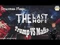 Draconus Plays: The Last Hope Trump Vs The Mafia