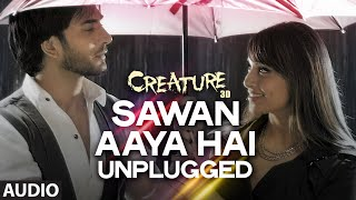 Sawan Aaya Hai - Unplugged Full Song (Audio) | Creature 3D | Bipasha Basu, Imran Abbas
