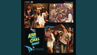 """Kar Gayi Chull (Remix By DJ Paroma) (From """"Kapoor  Sons) (Since 1921) ("""")"""