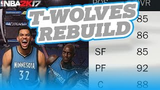 REBUILDING THE MINNESOTA TIMBERWOLVES! NBA 2K17 My League
