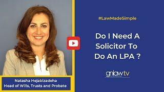 Do I Need A Solicitor To Do An LPA ? Natasha Hejabizadeha 020 8492 229