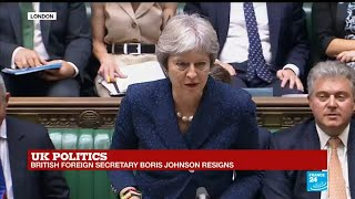 Theresa May addresses Parliament after Davis, Johnson quit