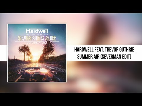Hardwell Feat. Trevor Guthrie - Summer Air (Severman Edit)