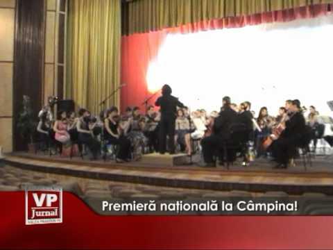 Premieră naţională la Câmpina!