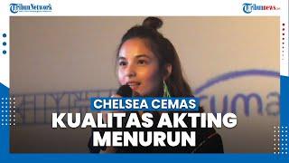 Setahun Tidak Syuting, Aktris Chelsea Islan Cemas Kualitasi Akting Menurun