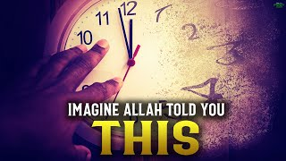 IMAGINE ALLAH TOLD YOU THIS