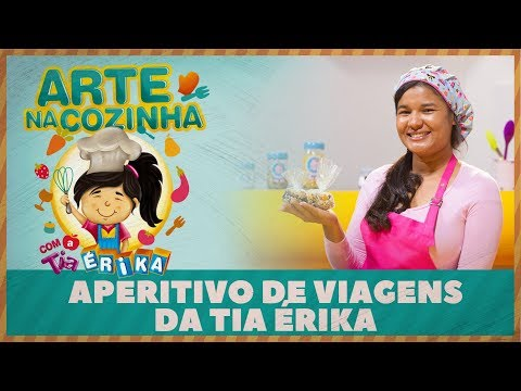 APERITIVO DE VIAGENS DA TIA ÉRIKA | Arte na Cozinha com a Tia Érika