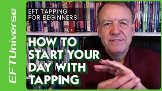 EFT Tapping For Beginners:  How To Start Your Day With Tapping