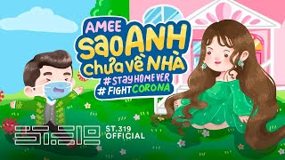 AMEE - SAO ANH CHƯA VỀ NHÀ (#HappyAtHome Ver.) Lyric Video