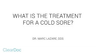 What is the treatment for a cold sore?
