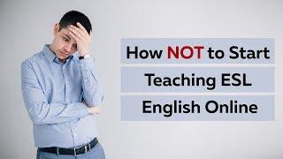 How NOT to Start Teaching ESL English Online