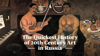 The Quickest History of 20th Century Art in Russia