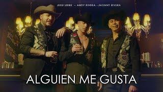 Andy Rivera, Jessi Uribe, Jhonny Rivera   Alguien Me Gusta