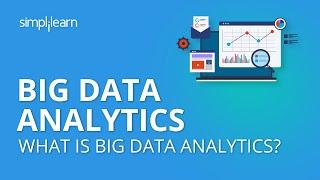 Big Data Analytics | What Is Big Data Analytics? | Big Data Analytics For Beginners | Simplilearn