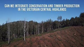 Can we integrate conservation and timber production in the Victorian Central Highlands?