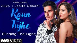 Kaun Tujhe Song Lyrics in English– Arjun x Jonita Gandhi